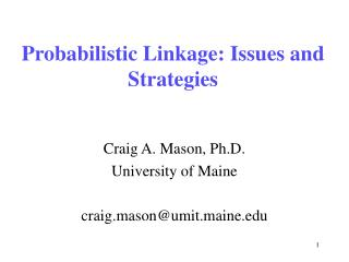 Probabilistic Linkage: Issues and Strategies