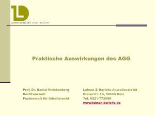 Praktische Auswirkungen des AGG        Prof. Dr. Daniel Knickenberg      Leinen  Derichs Anwaltsoziet t  Rechtsanwalt