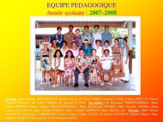 EQUIPE PEDAGOGIQUE Ann e scolaire : 2007-2008