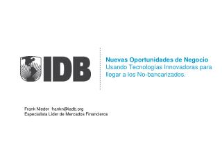 Nuevas Oportunidades de Negocio Usando Tecnolog as Innovadoras para llegar a los No-bancarizados.