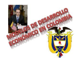 MODELOS DE DESARROLLO ECON MICO EN COLOMBIA