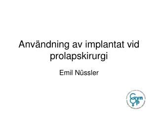 Anv ndning av implantat vid prolapskirurgi