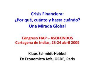 Crisis Financiera:  Por qu , cu nto y hasta cu ndo Una Mirada Global    Congreso FIAP   ASOFONDOS Cartagena de Indias, 2