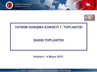 YATIRIM DANISMA KONSEYI 7. TOPLANTISI  BASIN TOPLANTISI