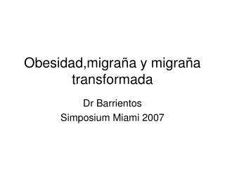 Obesidad,migra a y migra a transformada