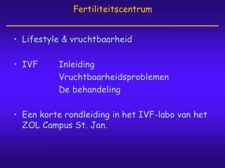 Lifestyle  vruchtbaarheid  IVF Inleiding Vruchtbaarheidsproblemen De behandeling  Een korte rondleiding in het IVF-labo