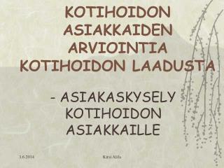 KOTIHOIDON ASIAKKAIDEN ARVIOINTIA  KOTIHOIDON LAADUSTA