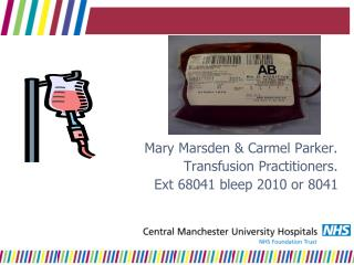 Mary Marsden  Carmel Parker. Transfusion Practitioners. Ext 68041 bleep 2010 or 8041