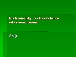 Instrumenty  o charakterze wlasnosciowym