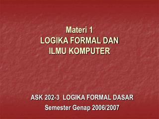 Materi 1  LOGIKA FORMAL DAN  ILMU KOMPUTER