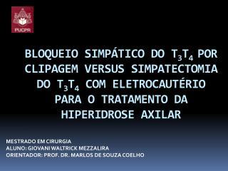 BLOQUEIO SIMP TICO DO T3T4 POR CLIPAGEM VERSUS SIMPATECTOMIA DO T3T4 COM ELETROCAUT RIO PARA O TRATAMENTO DA HIPERIDROSE
