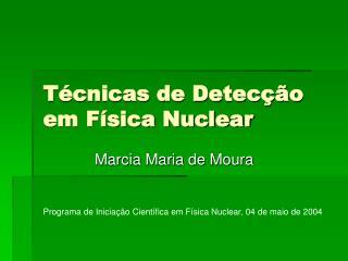 T cnicas de Detec  o em F sica Nuclear