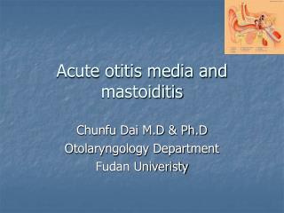 Acute otitis media and mastoiditis