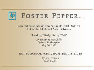 HOT TOPICS FOR PUBLIC HOSPITAL DISTRICTS By Jim Fredman May 4, 2006