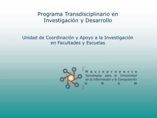 Programa Transdisciplinario en  Investigaci n y Desarrollo   Unidad de Coordinaci n y Apoyo a la Investigaci n  en Facul
