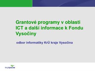 Grantov  programy v oblasti ICT a dal   informace k Fondu Vysociny