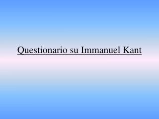 Questionario su Immanuel Kant