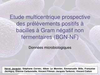 Etude multicentrique prospective des pr l vements positifs   bacilles   Gram n gatif non fermentaires BGN-NF