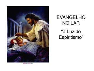 EVANGELHO NO LAR    Luz do Espiritismo