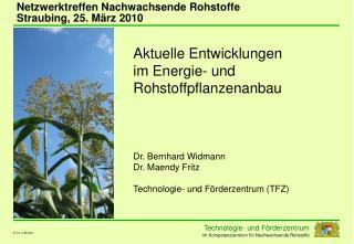 Aktuelle Entwicklungen  im Energie- und Rohstoffpflanzenanbau      Dr. Bernhard Widmann Dr. Maendy Fritz  Technologie- u