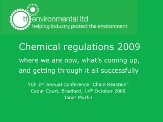 Chemical regulations 2009   where we are now, what s coming up, and getting through it all successfully