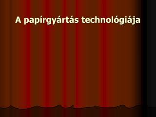 A pap rgy rt s technol gi ja