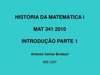 HIST RIA DA MATEM TICA I  MAT 341 2010  INTRODU  O PARTE 1   Antonio Carlos Brolezzi  IME-USP