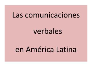 Las comunicaciones verbales  en Am rica Latina