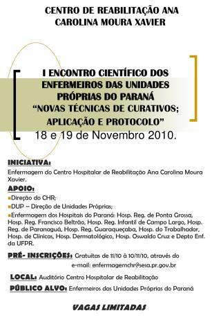 I ENCONTRO CIENT FICO DOS ENFERMEIROS DAS UNIDADES PR PRIAS DO PARAN   NOVAS T CNICAS DE CURATIVOS; APLICA  O E PROTOCOL