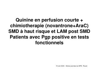 Quinine en perfusion courte  chimiotherapie novantroneAraC SMD   haut risque et LAM post SMD Patients avec Pgp positive
