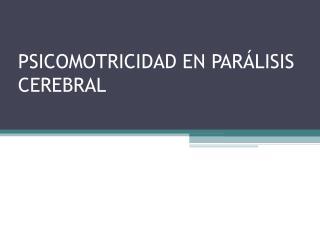 PSICOMOTRICIDAD EN PAR LISIS CEREBRAL
