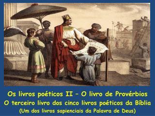 Os livros po ticos II   O livro de Prov rbios O terceiro livro dos cinco livros po ticos da B blia Um dos livros sapienc
