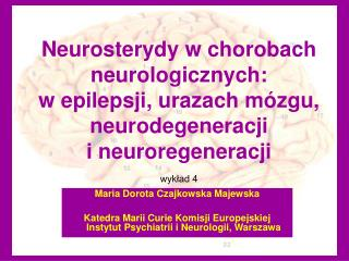 Neurosterydy w chorobach neurologicznych:  w epilepsji, urazach m zgu, neurodegeneracji  i neuroregeneracji  wyklad 4
