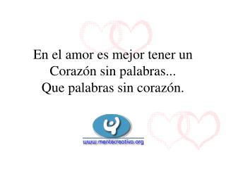 En el amor es mejor tener un Coraz n sin palabras... Que palabras sin coraz n.