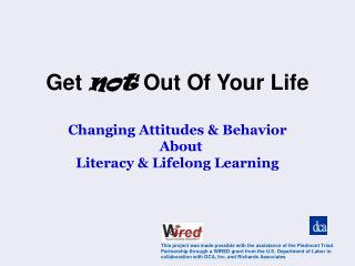 Get not Out Of Your Life  Changing Attitudes  Behavior   About Literacy  Lifelong Learning