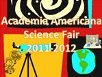 Academia Americana Science Fair  2011-2012