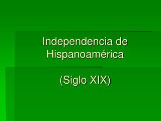 Independencia de Hispanoam rica  Siglo XIX