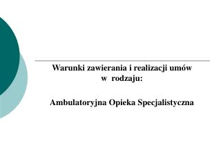 Warunki zawierania i realizacji um w w  rodzaju:   Ambulatoryjna Opieka Specjalistyczna