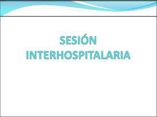 SESI N INTERHOSPITALARIA