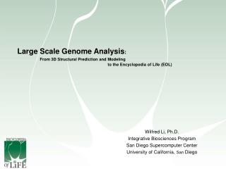 Large Scale Genome Analysis:   From 3D Structural Prediction and Modeling      to the Encyclopedia of Life EOL