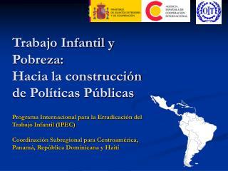 Trabajo Infantil y Pobreza:  Hacia la construcci n de Pol ticas P blicas  Programa Internacional para la Erradicaci n de