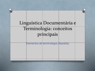 Lingu stica Document ria e Terminologia: conceitos principais
