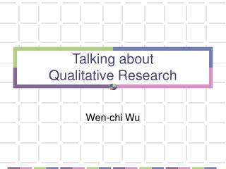 Talking about  Qualitative Research