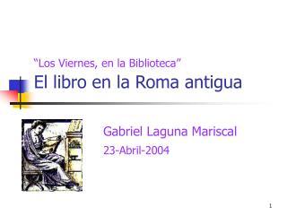 Los Viernes, en la Biblioteca   El libro en la Roma antigua