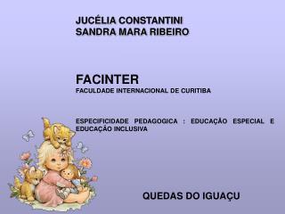 JUC LIA CONSTANTINI SANDRA MARA RIBEIRO    FACINTER FACULDADE INTERNACIONAL DE CURITIBA    ESPECIFICIDADE PEDAGOGICA : E