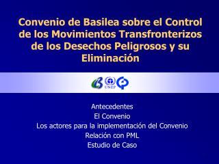 Convenio de Basilea sobre el Control de los Movimientos Transfronterizos de los Desechos Peligrosos y su Eliminaci n