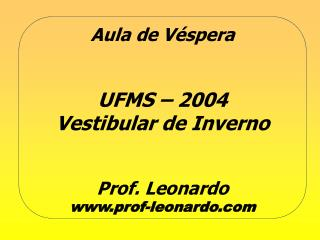Aula de V spera    UFMS   2004 Vestibular de Inverno   Prof. Leonardo prof-leonardo