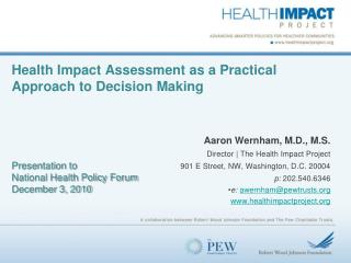 Health Impact Assessment as a Practical Approach to Decision Making     Presentation to National Health Policy Forum Dec
