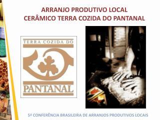 ARRANJO PRODUTIVO LOCAL  CER MICO TERRA COZIDA DO PANTANAL