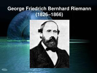 George Friedrich Bernhard Riemann 1826 1866
